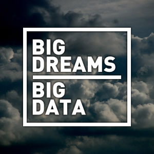 Big Dreams Big Data